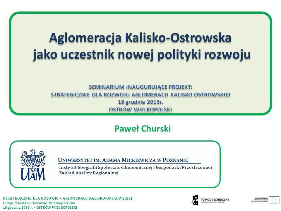 Aglomeracja Kalisko-Ostrowska jako uczestnik nowej polityki rozwoju SEMINARIUM INAUGURUJĄCE PROJEKT: STRATEGICZNIE DLA ROZWOJU AGLOMERACJI KALISKO-OST