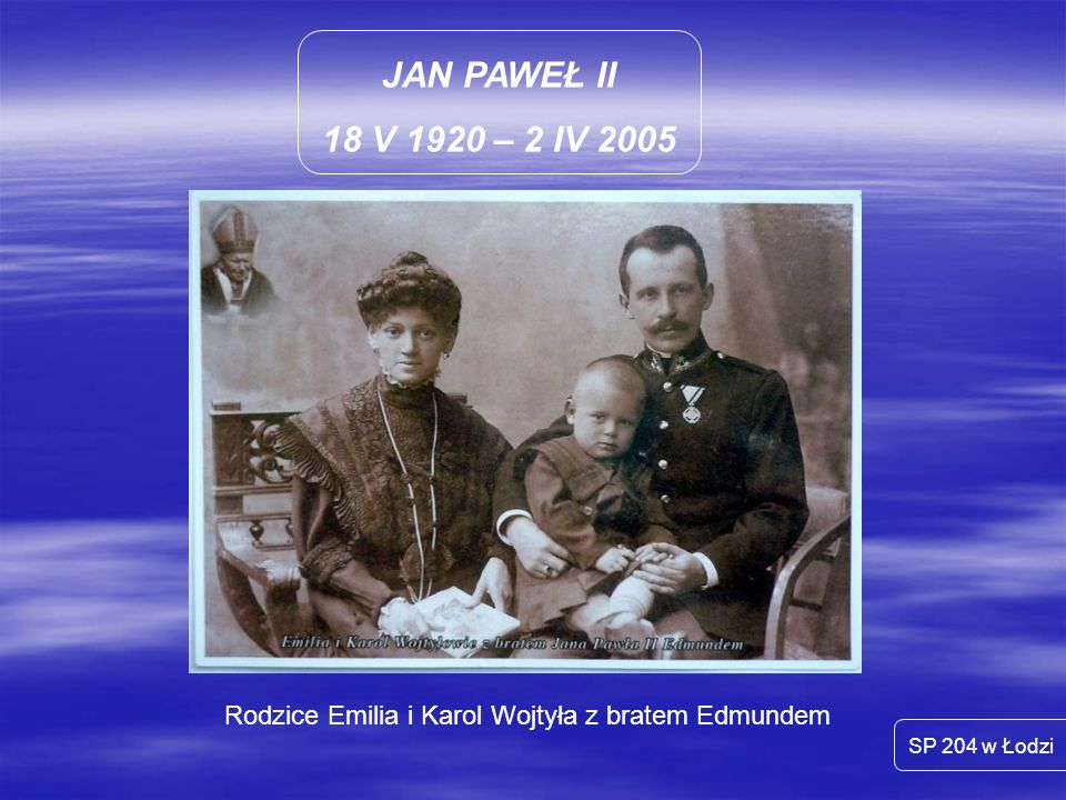 JAN PAWEŁ II 18 V 1920 – 2 IV 2005 SP 204 w Łodzi 13 maja 1981 – zamach na Jana Pawła II
