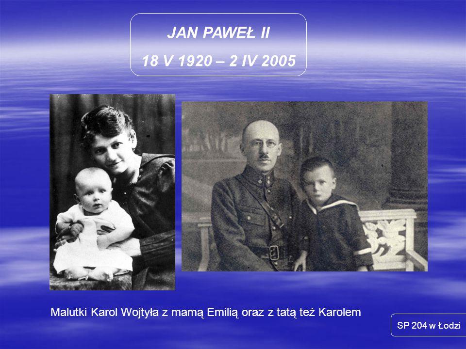 JAN PAWEŁ II 18 V 1920 – 2 IV 2005 SP 204 w Łodzi 16 października 1978 – świat ma nowego papieża Jana Pawła II