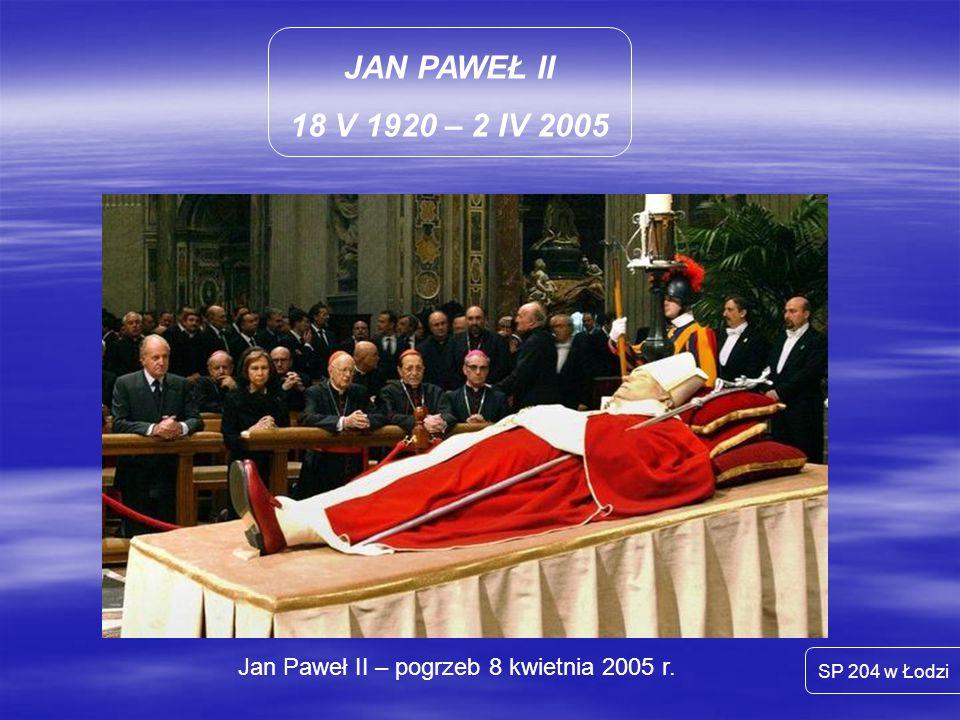 JAN PAWEŁ II 18 V 1920 – 2 IV 2005 SP 204 w Łodzi Jan Paweł II – pogrzeb 8 kwietnia 2005 r.