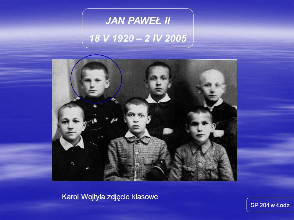 JAN PAWEŁ II 18 V 1920 – 2 IV 2005 SP 204 w Łodzi 16 października 1978 – na Tronie Pawłowym zasiada Polak