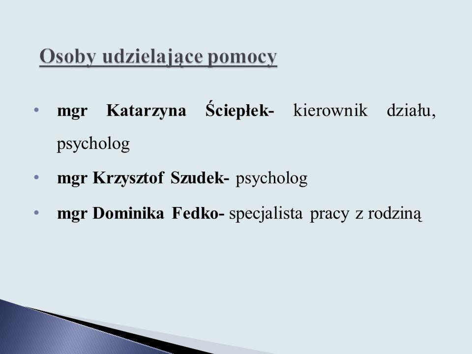 mgr Katarzyna Ściepłek- kierownik działu, psycholog mgr Krzysztof Szudek- psycholog mgr Dominika Fedko- specjalista pracy z rodziną