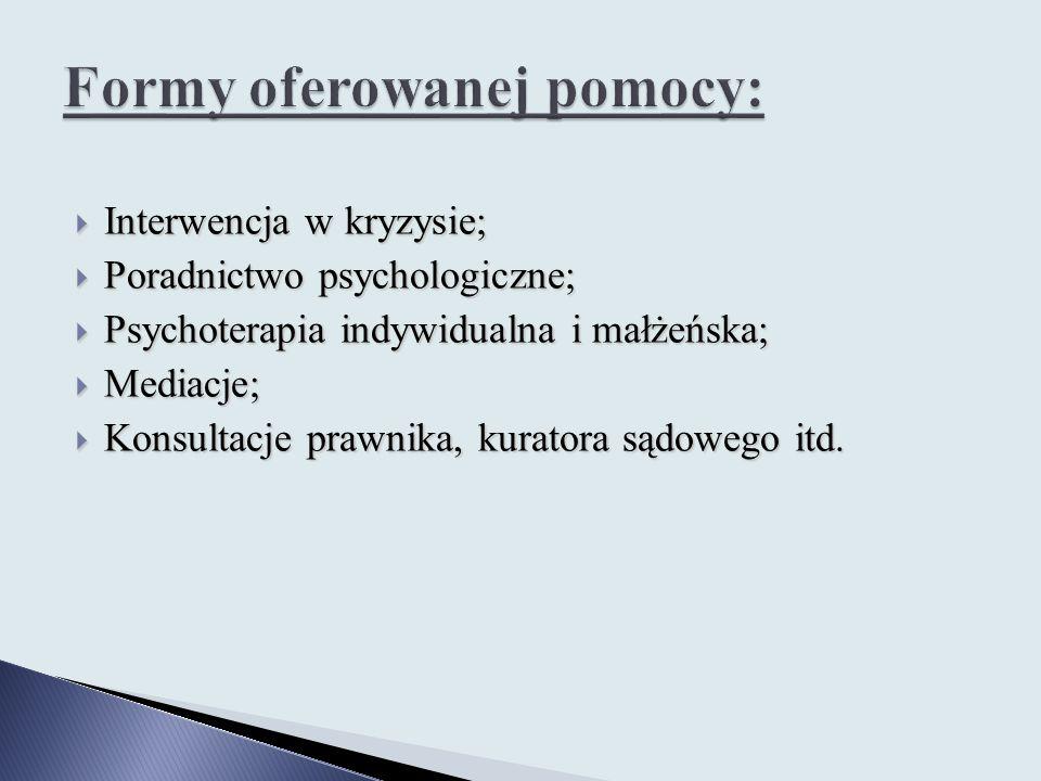  Interwencja w kryzysie;  Poradnictwo psychologiczne;  Psychoterapia indywidualna i małżeńska;  Mediacje;  Konsultacje prawnika, kuratora sądoweg