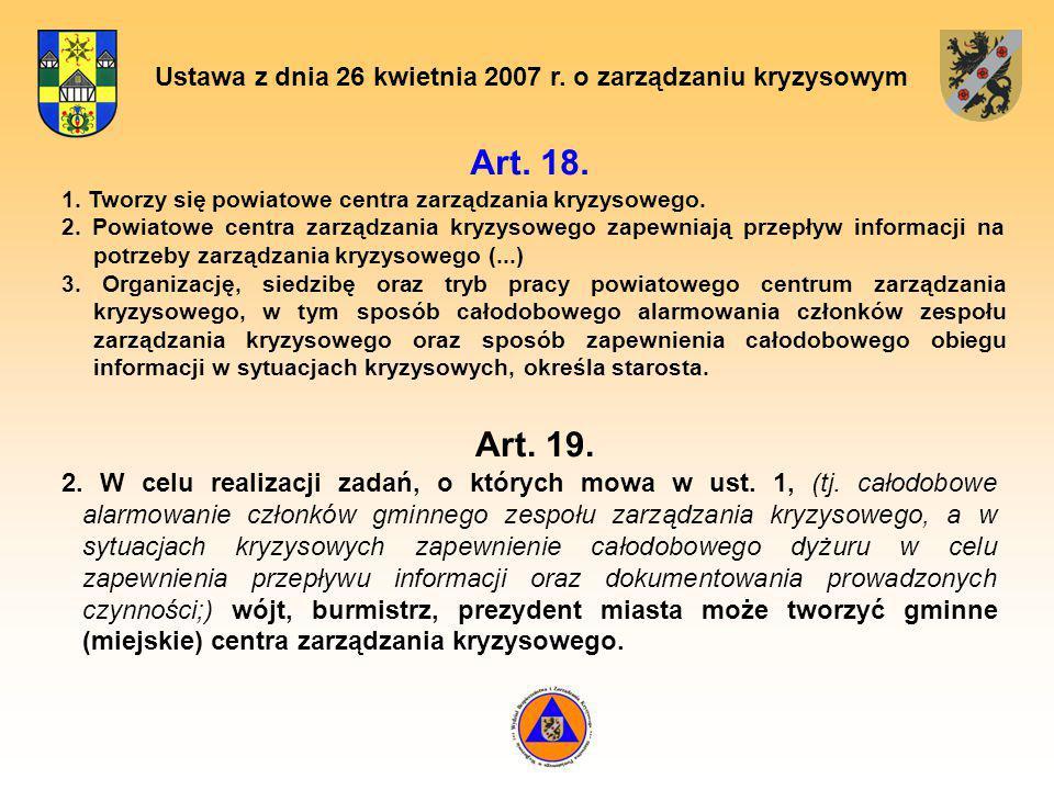 Ustawa z dnia 26 kwietnia 2007 r. o zarządzaniu kryzysowym Art. 18. Art. 19. 1. Tworzy się powiatowe centra zarządzania kryzysowego. 2. Powiatowe cent