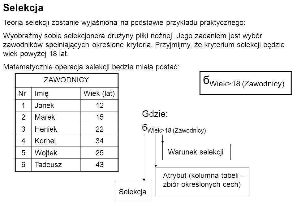 W strukturalnym języku zapytań taka selekcja będzie miała postać: SELECT * FROM zawodnicy WHERE wiek > 18; Należy pamiętać, że zapytanie kończymy, wpisując znak średnika ;.