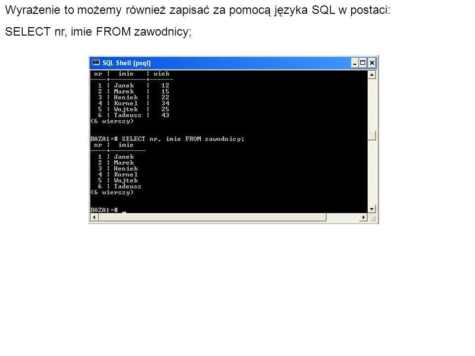 Wyrażenie to możemy również zapisać za pomocą języka SQL w postaci: SELECT nr, imie FROM zawodnicy;