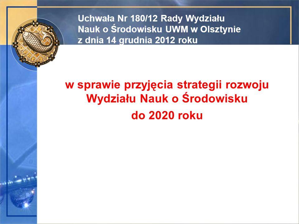 w sprawie przyjęcia strategii rozwoju Wydziału Nauk o Środowisku do 2020 roku Uchwała Nr 180/12 Rady Wydziału Nauk o Środowisku UWM w Olsztynie z dnia 14 grudnia 2012 roku 2012 roku