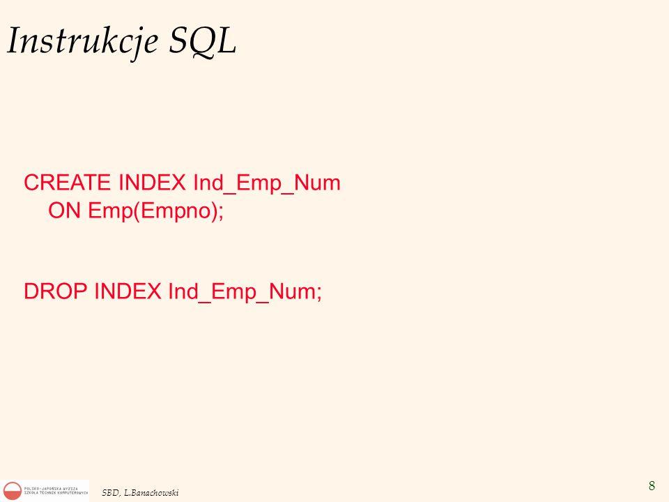 8 SBD, L.Banachowski Instrukcje SQL CREATE INDEX Ind_Emp_Num ON Emp(Empno); DROP INDEX Ind_Emp_Num;