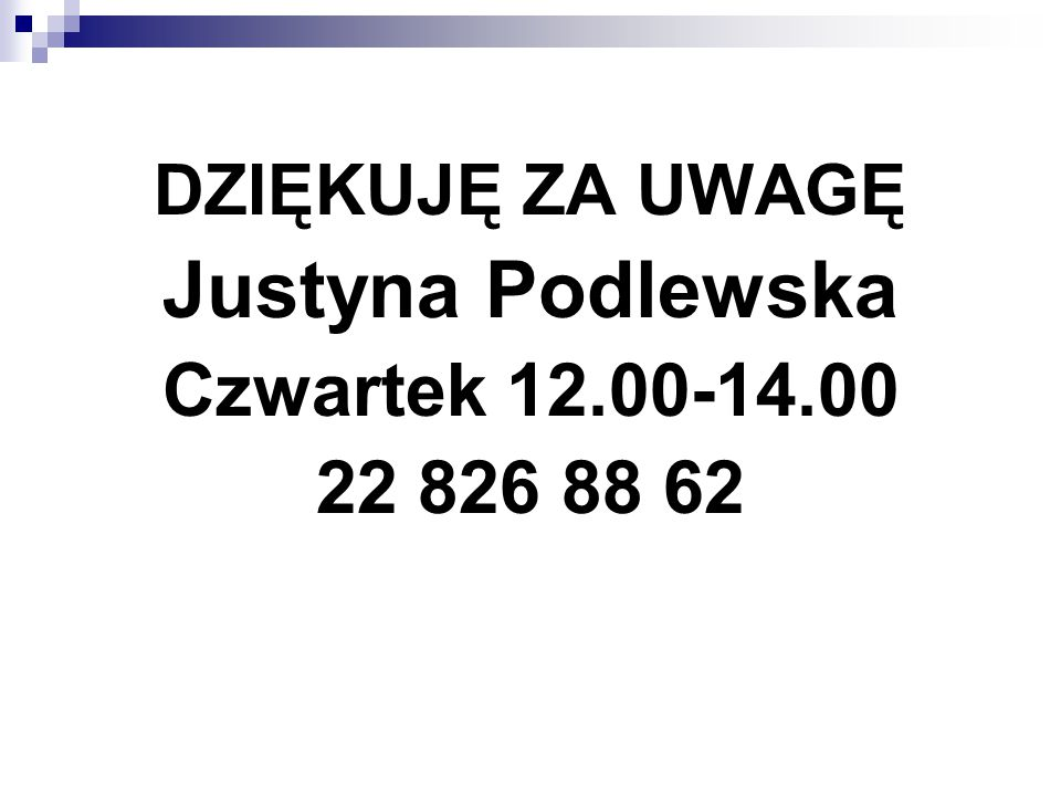 ` DZIĘKUJĘ ZA UWAGĘ Justyna Podlewska Czwartek 12.00-14.00 22 826 88 62