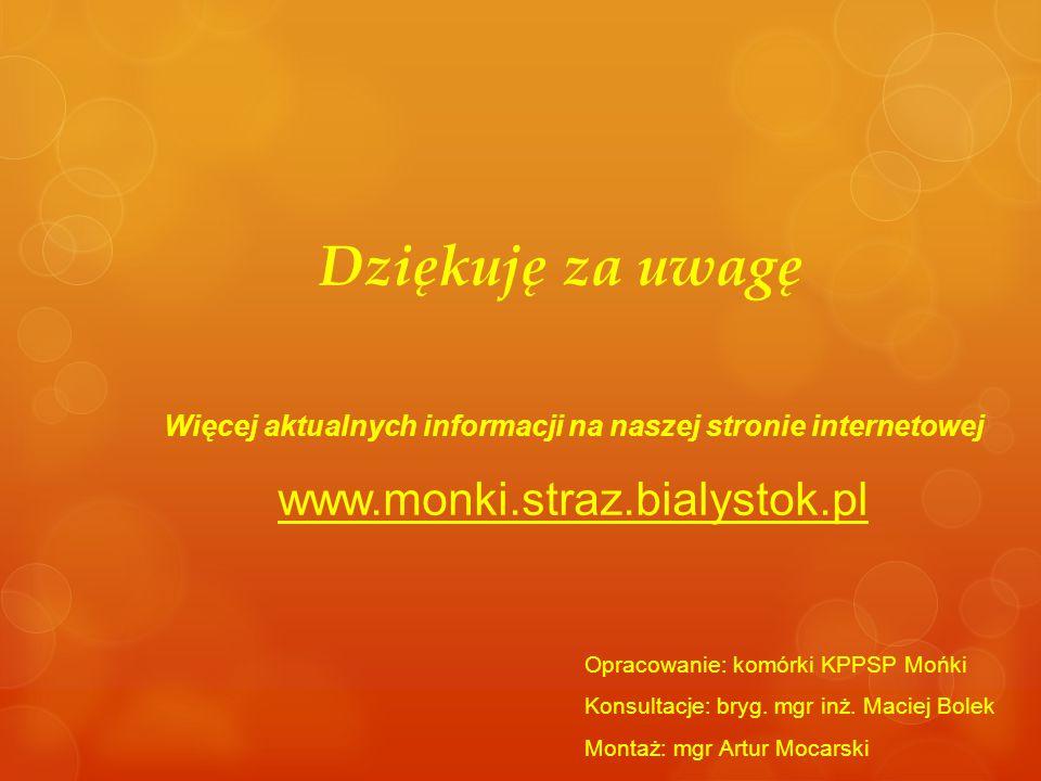 Dziękuję za uwagę Więcej aktualnych informacji na naszej stronie internetowej www.monki.straz.bialystok.pl Opracowanie: komórki KPPSP Mońki Konsultacje: bryg.