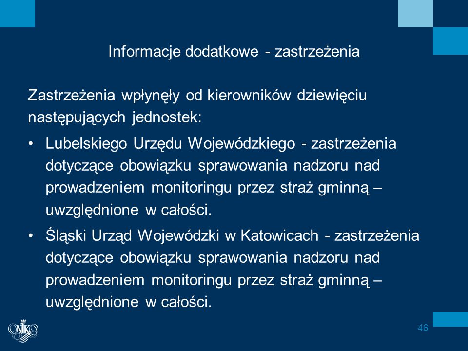 Informacje dodatkowe - zastrzeżenia Zastrzeżenia wpłynęły od kierowników dziewięciu następujących jednostek: Lubelskiego Urzędu Wojewódzkiego - zastrzeżenia dotyczące obowiązku sprawowania nadzoru nad prowadzeniem monitoringu przez straż gminną – uwzględnione w całości.