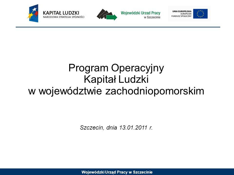 Wojewódzki Urząd Pracy w Szczecinie Program Operacyjny Kapitał Ludzki w województwie zachodniopomorskim Szczecin, dnia 13.01.2011 r.
