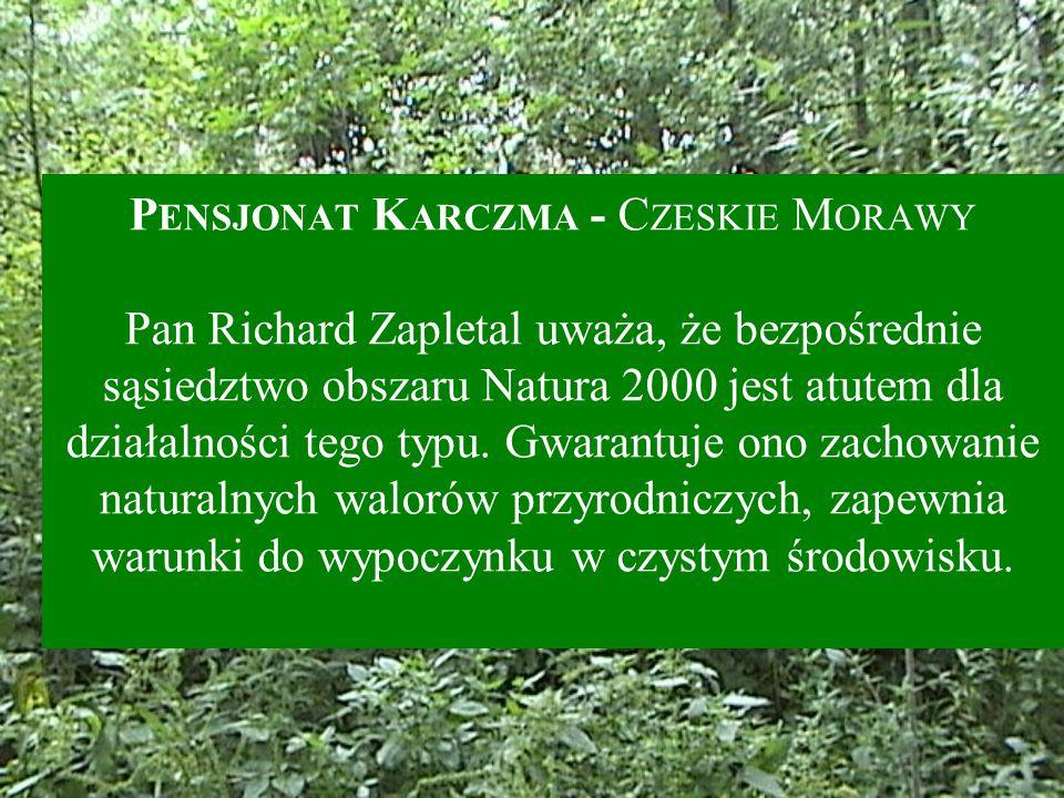 P ENSJONAT K ARCZMA - C ZESKIE M ORAWY Pan Richard Zapletal uważa, że bezpośrednie sąsiedztwo obszaru Natura 2000 jest atutem dla działalności tego typu.