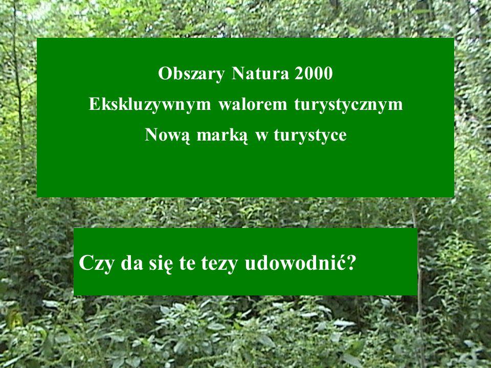 Obszary Natura 2000 Ekskluzywnym walorem turystycznym Nową marką w turystyce Czy da się te tezy udowodnić?