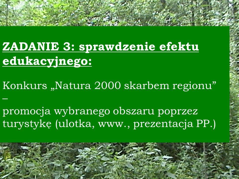"""ZADANIE 3: sprawdzenie efektu edukacyjnego: Konkurs """"Natura 2000 skarbem regionu – promocja wybranego obszaru poprzez turystykę (ulotka, www., prezentacja PP.)"""
