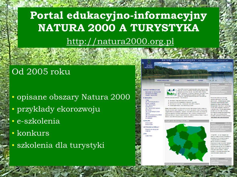 Portal edukacyjno-informacyjny NATURA 2000 A TURYSTYKA http://natura2000.org.pl Od 2005 roku opisane obszary Natura 2000 przykłady ekorozwoju e-szkolenia konkurs szkolenia dla turystyki