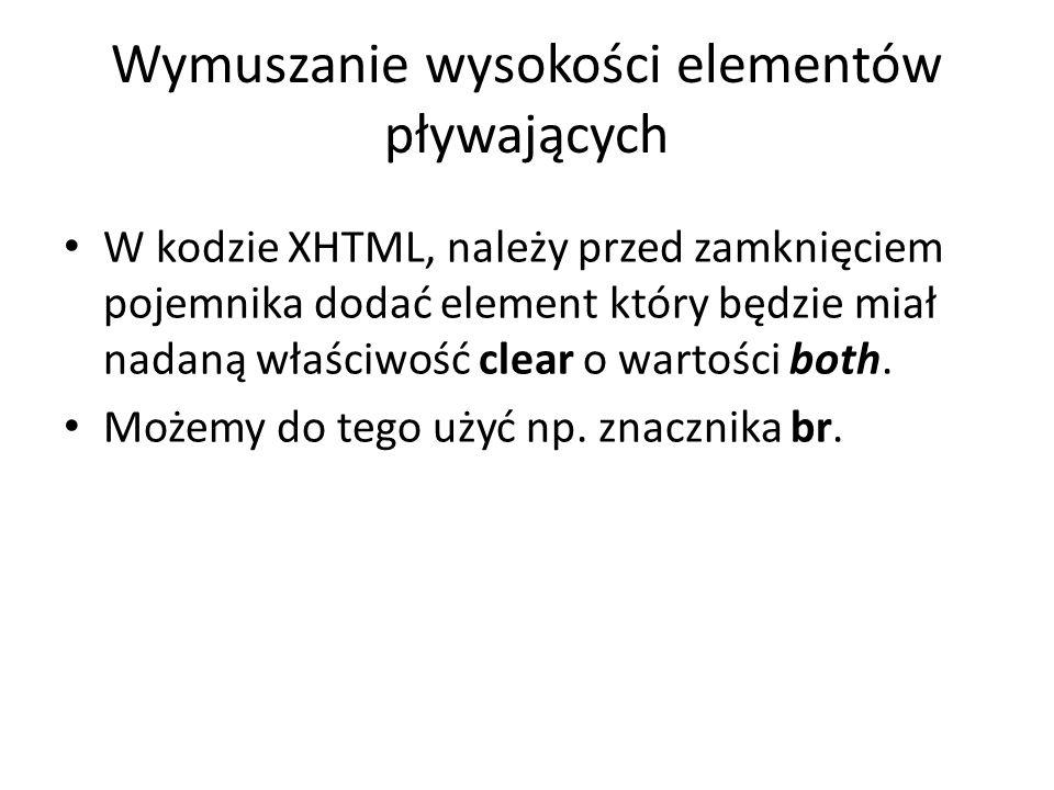Wymuszanie wysokości elementów pływających W kodzie XHTML, należy przed zamknięciem pojemnika dodać element który będzie miał nadaną właściwość clear o wartości both.