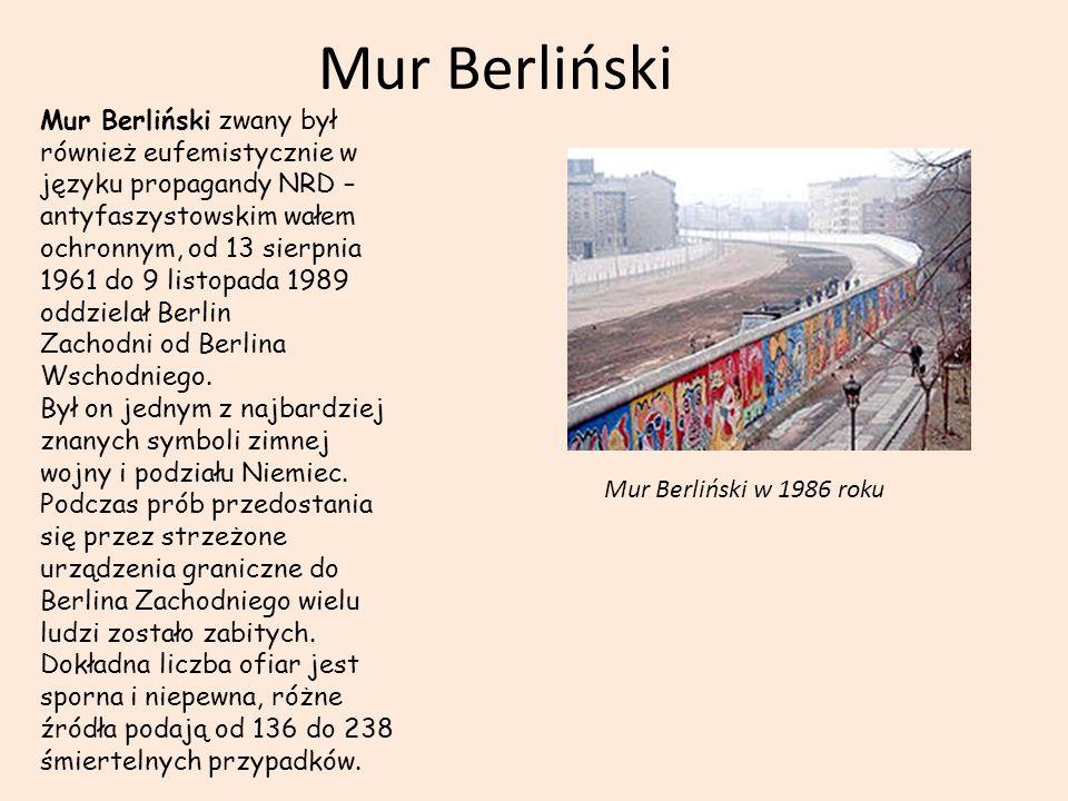 Mur Berliński Mur Berliński zwany był również eufemistycznie w języku propagandy NRD – antyfaszystowskim wałem ochronnym, od 13 sierpnia 1961 do 9 listopada 1989 oddzielał Berlin Zachodni od Berlina Wschodniego.