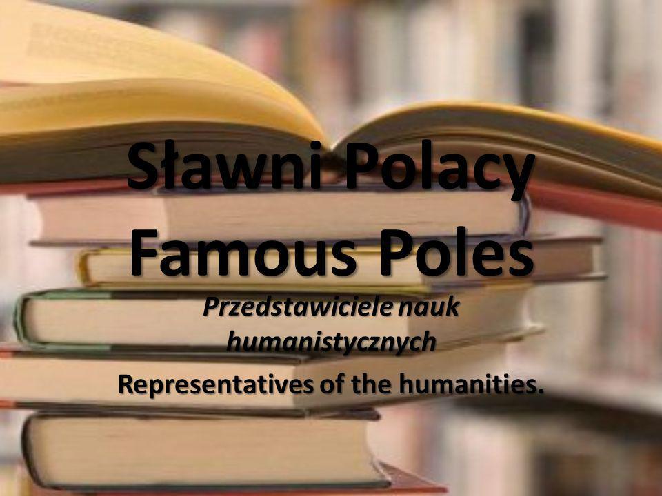 Sławni Polacy Famous Poles Przedstawiciele nauk humanistycznych Representatives of the humanities.