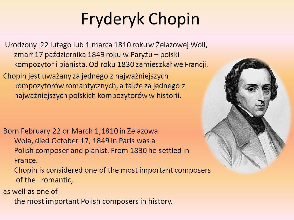 Fryderyk Chopin Urodzony 22 lutego lub 1 marca 1810 roku w Żelazowej Woli, zmarł 17 października 1849 roku w Paryżu – polski kompozytor i pianista.