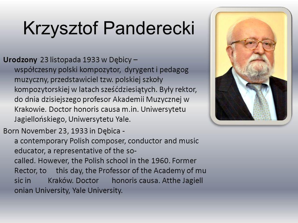 Krzysztof Panderecki Urodzony 23 listopada 1933 w Dębicy – współczesny polski kompozytor, dyrygent i pedagog muzyczny, przedstawiciel tzw.