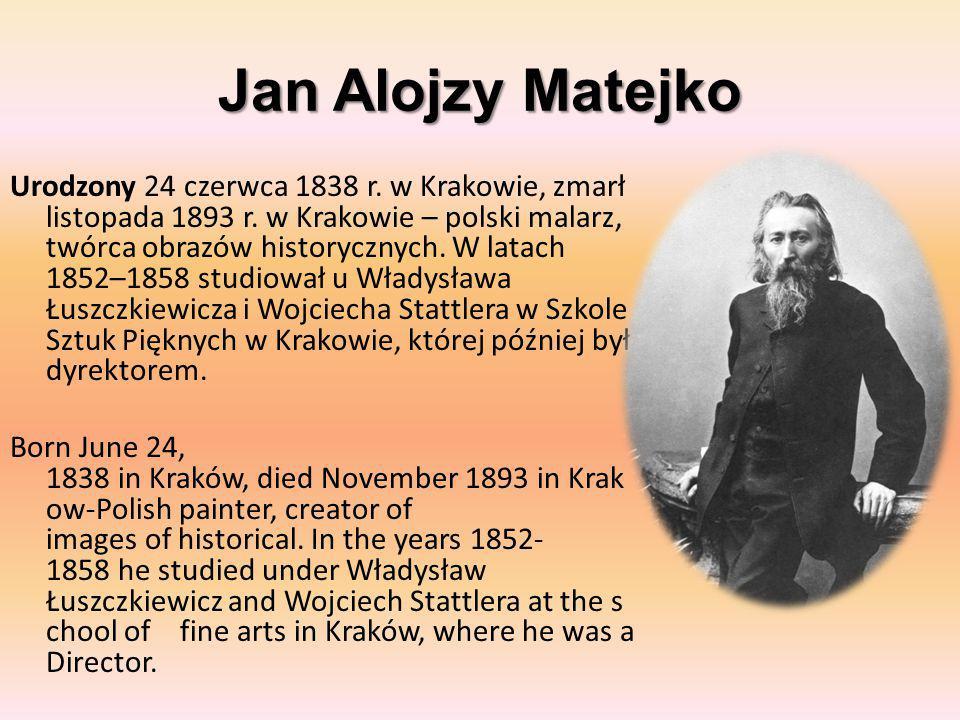 Jan Alojzy Matejko Urodzony 24 czerwca 1838 r.w Krakowie, zmarł listopada 1893 r.