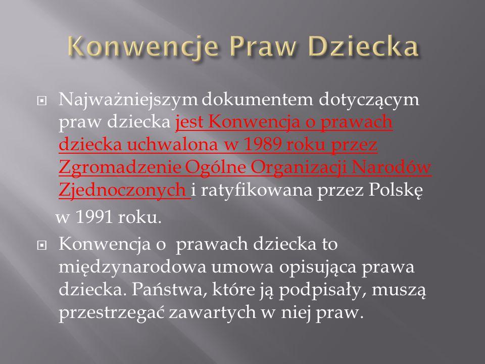  Najważniejszym dokumentem dotyczącym praw dziecka jest Konwencja o prawach dziecka uchwalona w 1989 roku przez Zgromadzenie Ogólne Organizacji Narodów Zjednoczonych i ratyfikowana przez Polskę w 1991 roku.