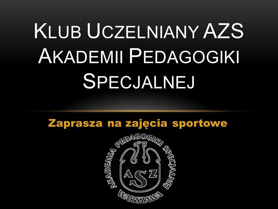 Zaprasza na zajęcia sportowe K LUB U CZELNIANY AZS A KADEMII P EDAGOGIKI S PECJALNEJ