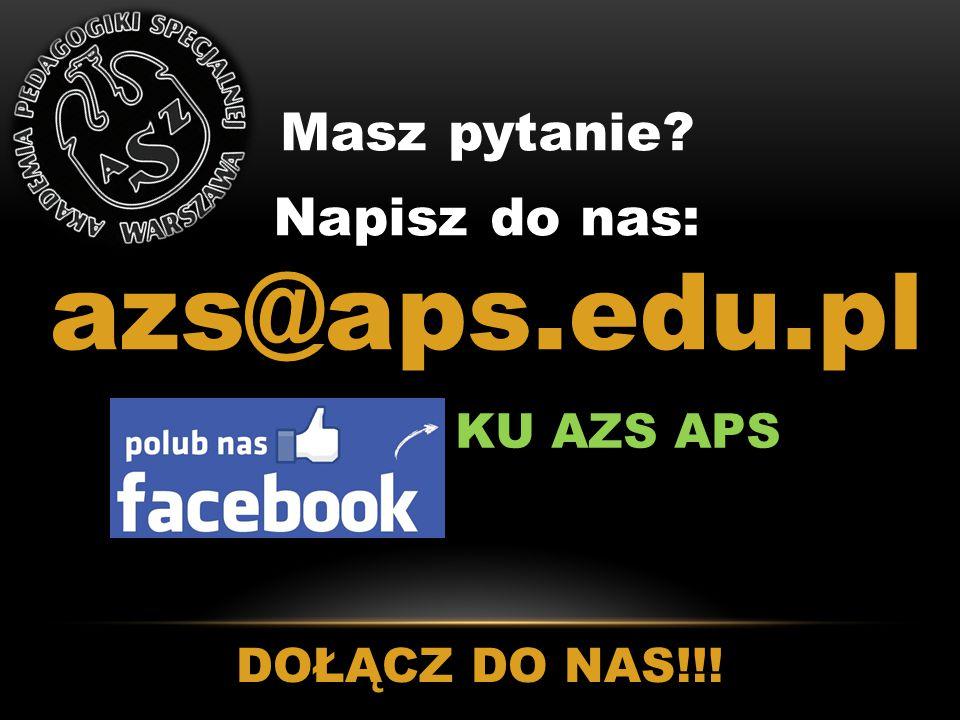 Masz pytanie? Napisz do nas: azs@aps.edu.pl KU AZS APS DOŁĄCZ DO NAS!!!