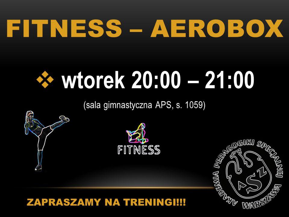 FITNESS – AEROBOX  wtorek 20:00 – 21:00 (sala gimnastyczna APS, s. 1059) ZAPRASZAMY NA TRENINGI!!!