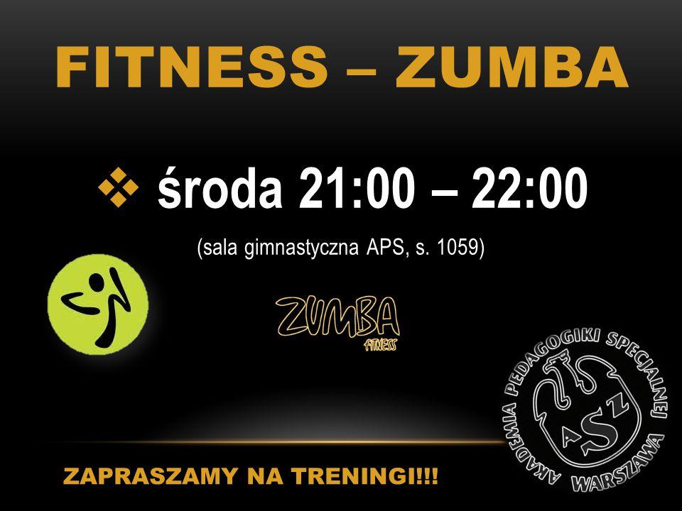 FITNESS – ZUMBA  środa 21:00 – 22:00 (sala gimnastyczna APS, s. 1059) ZAPRASZAMY NA TRENINGI!!!