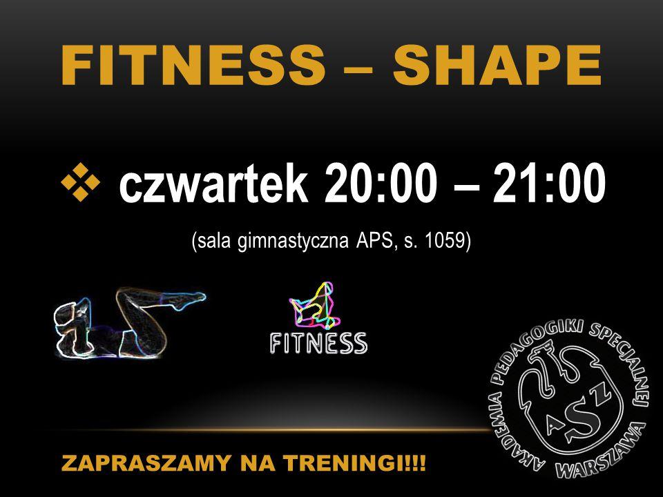 FITNESS – SHAPE  czwartek 20:00 – 21:00 (sala gimnastyczna APS, s. 1059) ZAPRASZAMY NA TRENINGI!!!