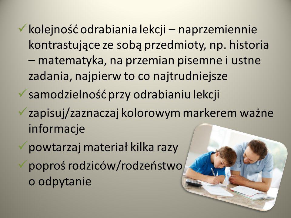 kolejność odrabiania lekcji – naprzemiennie kontrastujące ze sobą przedmioty, np. historia – matematyka, na przemian pisemne i ustne zadania, najpierw