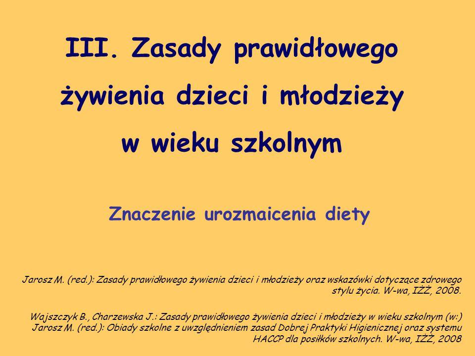 III. Zasady prawidłowego żywienia dzieci i młodzieży w wieku szkolnym Znaczenie urozmaicenia diety Jarosz M. (red.): Zasady prawidłowego żywienia dzie
