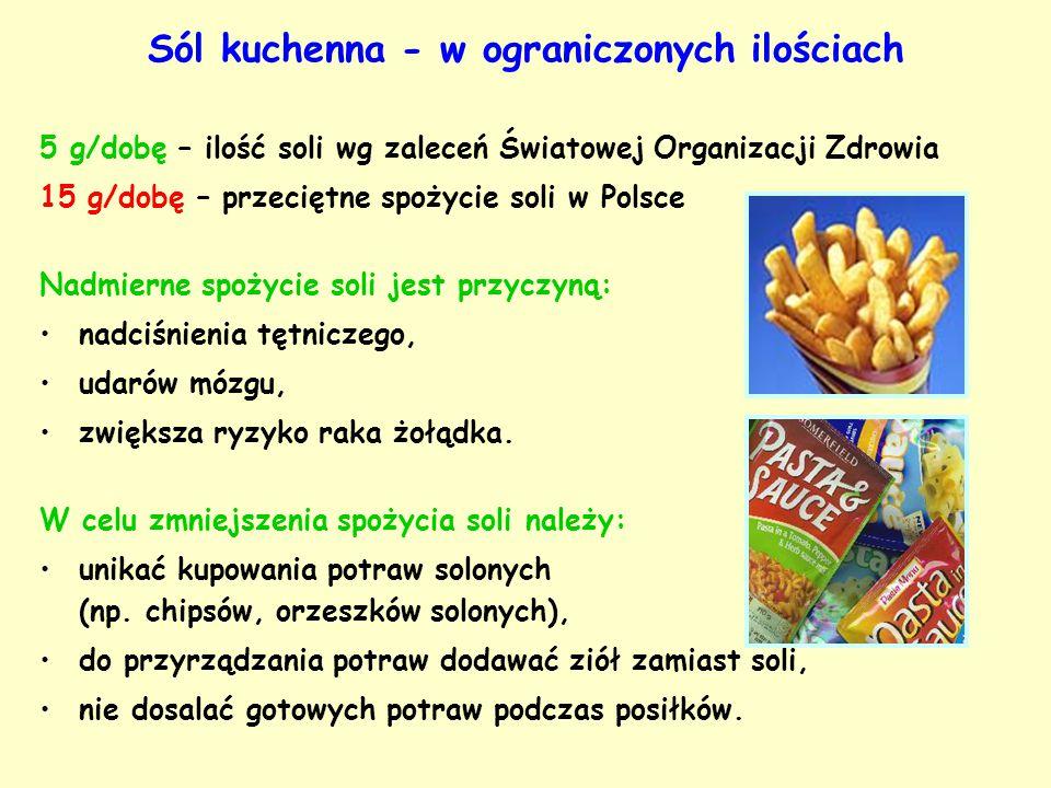 Sól kuchenna - w ograniczonych ilościach 5 g/dobę – ilość soli wg zaleceń Światowej Organizacji Zdrowia 15 g/dobę – przeciętne spożycie soli w Polsce