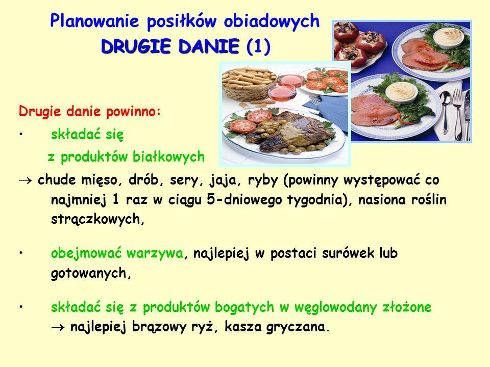 DRUGIE DANIE Planowanie posiłków obiadowych DRUGIE DANIE (1) Drugie danie powinno: składać się z produktów białkowych  chude mięso, drób, sery, jaja,