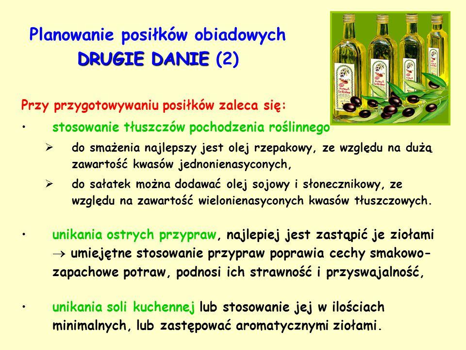 DRUGIE DANIE Planowanie posiłków obiadowych DRUGIE DANIE (2) Przy przygotowywaniu posiłków zaleca się: stosowanie tłuszczów pochodzenia roślinnego  d