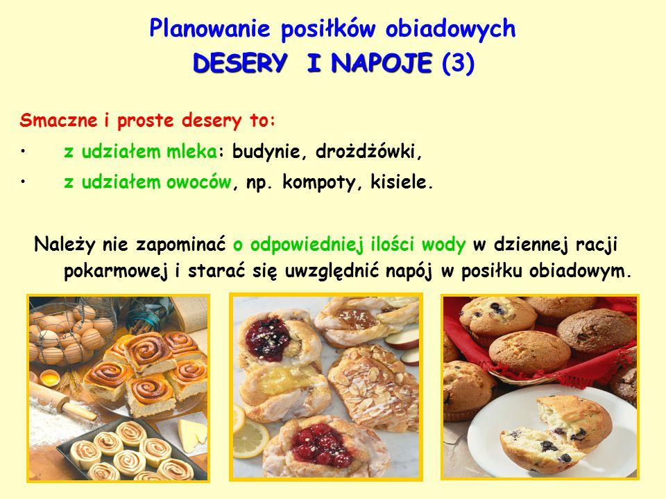 DESERY I NAPOJE Planowanie posiłków obiadowych DESERY I NAPOJE (3) Smaczne i proste desery to: z udziałem mleka: budynie, drożdżówki, z udziałem owocó