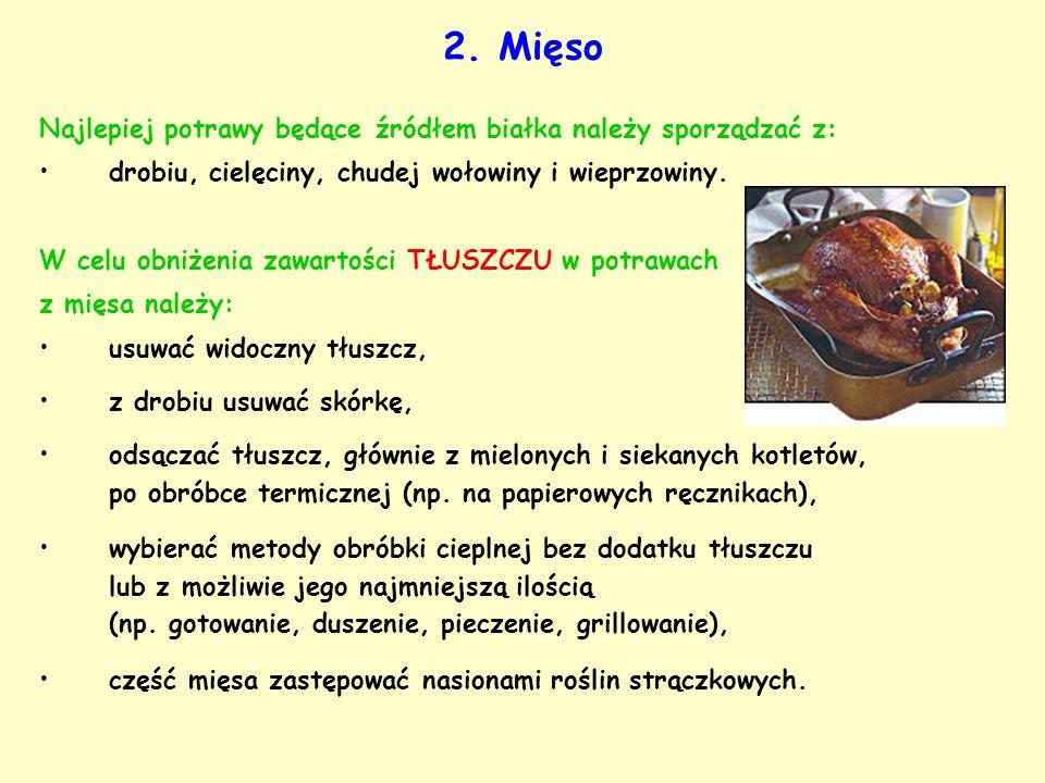 2. Mięso Najlepiej potrawy będące źródłem białka należy sporządzać z: drobiu, cielęciny, chudej wołowiny i wieprzowiny. W celu obniżenia zawartości TŁ
