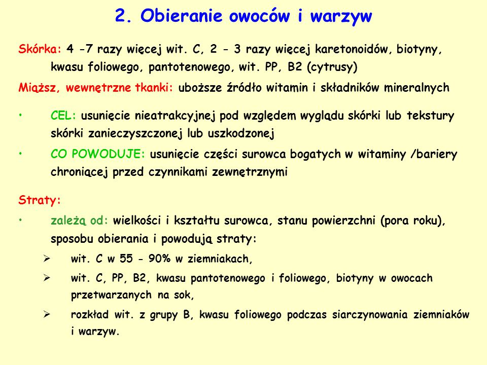 2. Obieranie owoców i warzyw Skórka: 4 -7 razy więcej wit. C, 2 - 3 razy więcej karetonoidów, biotyny, kwasu foliowego, pantotenowego, wit. PP, B2 (cy