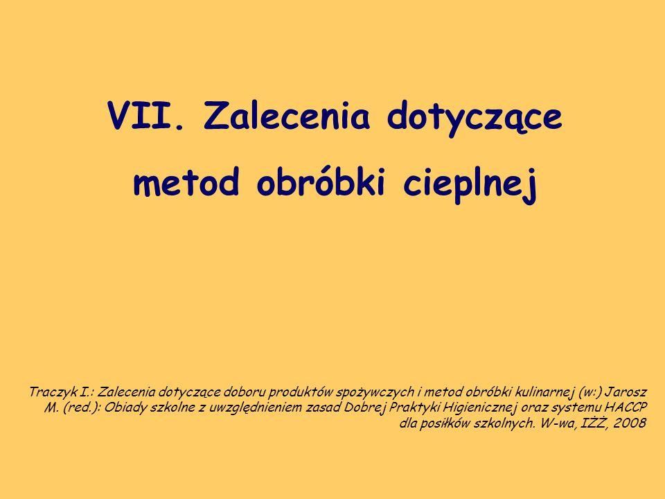 VII. Zalecenia dotyczące metod obróbki cieplnej Traczyk I.: Zalecenia dotyczące doboru produktów spożywczych i metod obróbki kulinarnej (w:) Jarosz M.