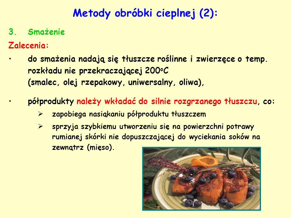 Metody obróbki cieplnej (2): 3.Smażenie Zalecenia: do smażenia nadają się tłuszcze roślinne i zwierzęce o temp. rozkładu nie przekraczającej 200 o C (