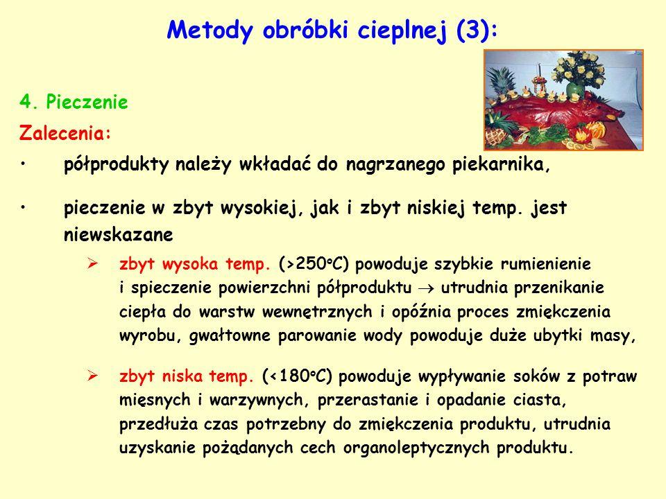 Metody obróbki cieplnej (3): 4. Pieczenie Zalecenia: półprodukty należy wkładać do nagrzanego piekarnika, pieczenie w zbyt wysokiej, jak i zbyt niskie