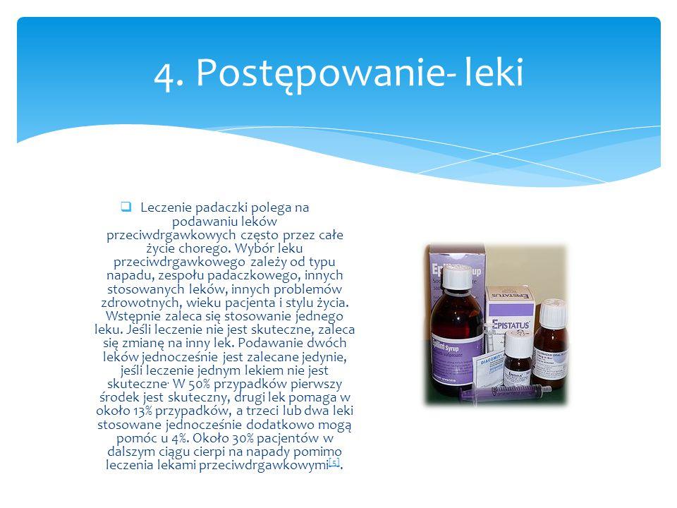  Leczenie padaczki polega na podawaniu leków przeciwdrgawkowych często przez całe życie chorego. Wybór leku przeciwdrgawkowego zależy od typu napadu,