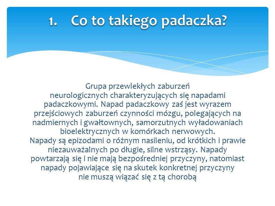 Grupa przewlekłych zaburzeń neurologicznych charakteryzujących się napadami padaczkowymi. Napad padaczkowy zaś jest wyrazem przejściowych zaburzeń czy