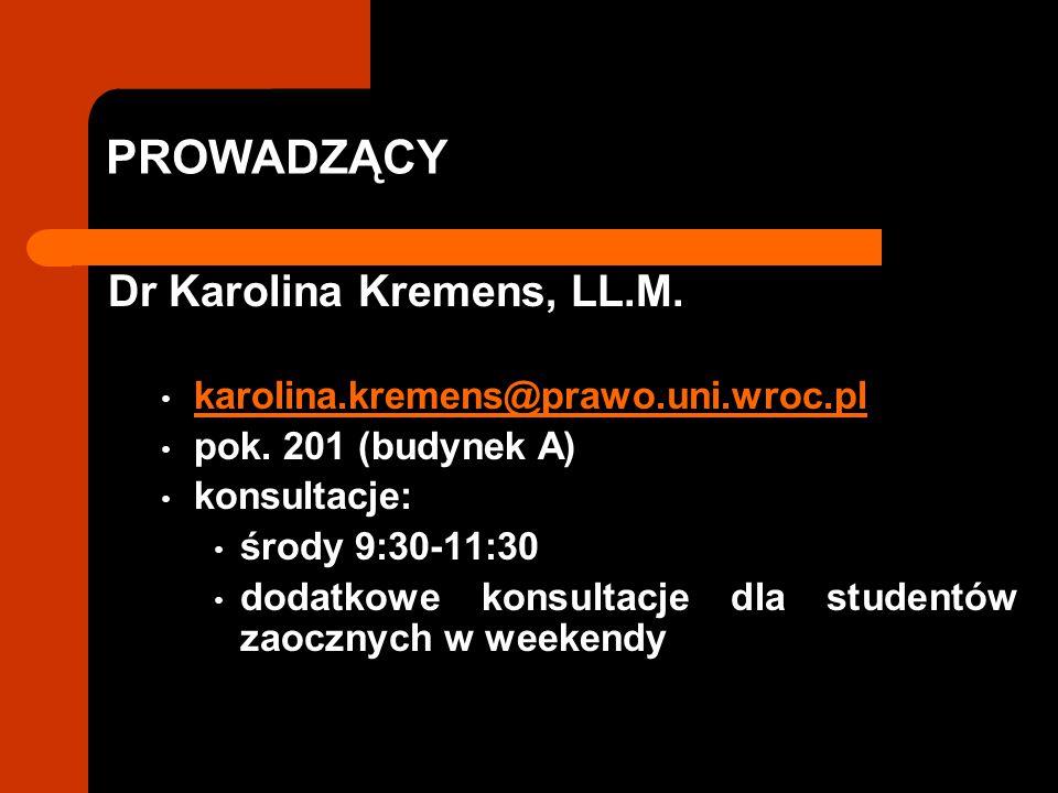 PROWADZĄCY Dr Karolina Kremens, LL.M. karolina.kremens@prawo.uni.wroc.pl pok. 201 (budynek A) konsultacje: środy 9:30-11:30 dodatkowe konsultacje dla