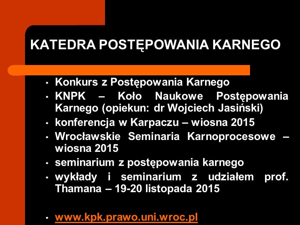 KATEDRA POSTĘPOWANIA KARNEGO Konkurs z Postępowania Karnego KNPK – Koło Naukowe Postępowania Karnego (opiekun: dr Wojciech Jasiński) konferencja w Kar
