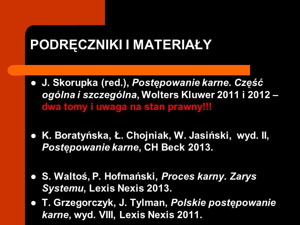 PODRĘCZNIKI I MATERIAŁY J. Skorupka (red.), Postępowanie karne. Część ogólna i szczególna, Wolters Kluwer 2011 i 2012 – dwa tomy i uwaga na stan prawn