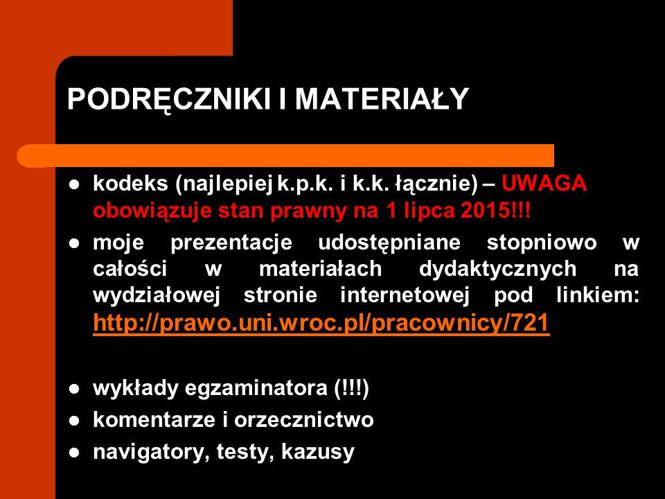PODRĘCZNIKI I MATERIAŁY kodeks (najlepiej k.p.k. i k.k. łącznie) – UWAGA obowiązuje stan prawny na 1 lipca 2015!!! moje prezentacje udostępniane stopn