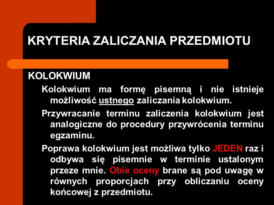 KRYTERIA ZALICZANIA PRZEDMIOTU KOLOKWIUM Kolokwium ma formę pisemną i nie istnieje możliwość ustnego zaliczania kolokwium. Przywracanie terminu zalicz